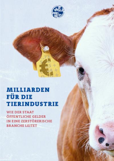 Rind mit einem €-Symbol als Ohrenmarke, Text: Milliardne für die Tierindustrie. Wie der Staat öffentliche Gelder in eine zerstörerische Branche leitet